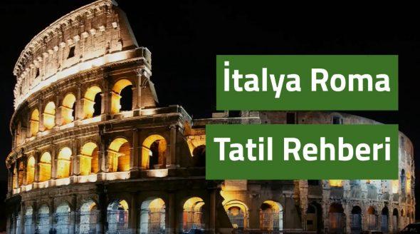 İtalya Roma Gezi Rehberi (ROMA TATİLİ BİR BAŞKA)