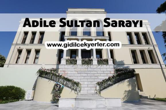 Adile Sultan Sarayı (MERAK EDİLENLER)
